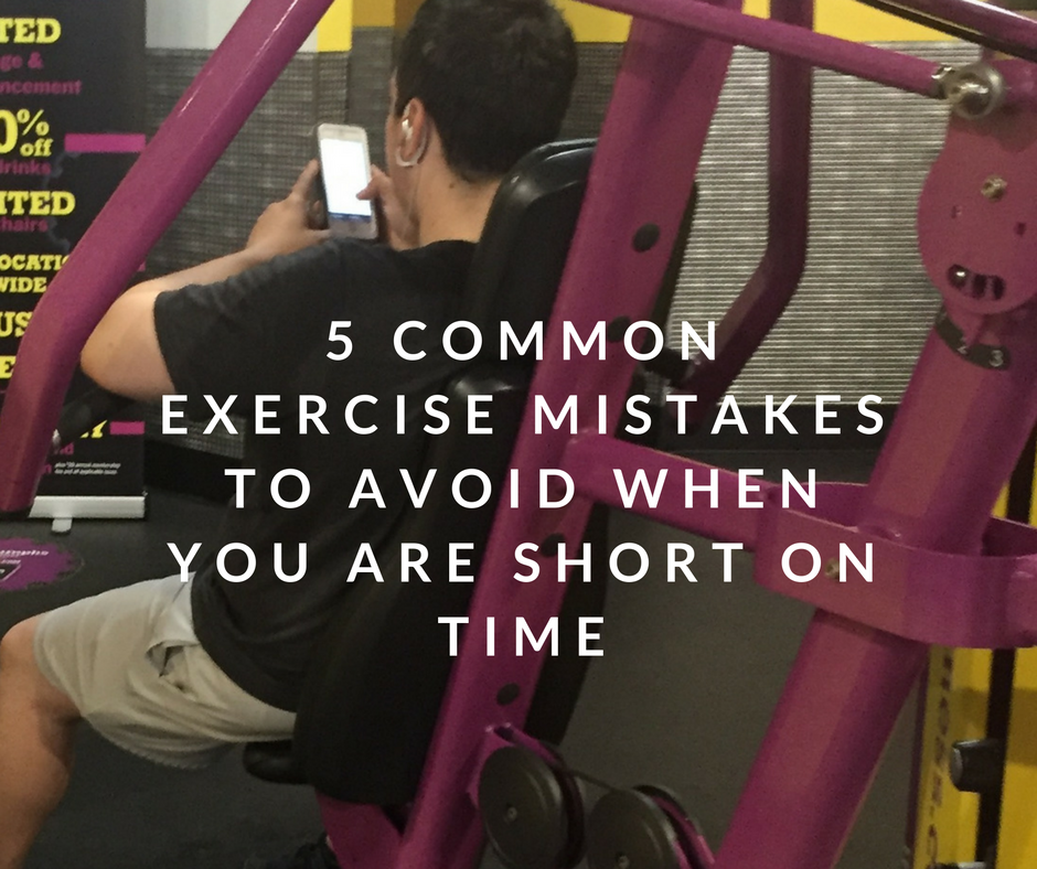 5-common-exercise-mistakes-to-avoid-when-you-are-short-on-time